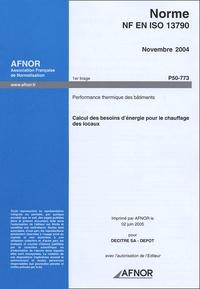 Ucareoutplacement.be Norme NF EN Iso 13790 Novembre 2004 Calcul des besoins d'énergie pour le chauffage des locaux - Performance thermique des bâtiments Image