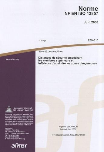 AFNOR - Norme NF EN ISO 13857 Sécurité des machines - Distances de sécurité empêchant les membres supérieurs et inférieurs d'atteindre les zones dangereuses.