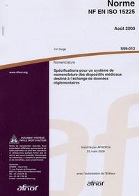 Norme NF EN ISO 15225 Nomenclature - Spécifications pour un système de nomenclature des dispositifs médicaux destiné à léchange de données réglementaires.pdf