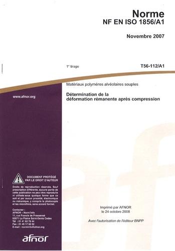 AFNOR - Norme NF EN ISO 1856/A1 Matériaux polymères alvéolaires souples - Détermination de la déformation rémanente après compression.