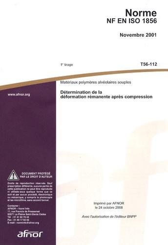 AFNOR - Norme NF EN ISO 1856 Matériaux polymères alvéolaires souples - Détermination de la déformation rémanente après compression.