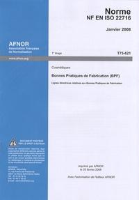 AFNOR - Norme NF EN ISO 22716 Cosmétiques - Lignes directrices relatives aux bonnes pratiques de fabrication (BPF).