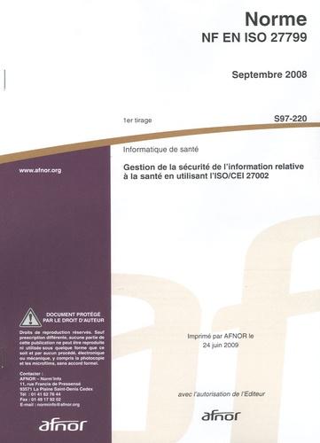 AFNOR - Norme NF EN ISO 27799 Informatique de santé - Gestion de la sécurité de l'information relative à la santé en utilisant l'ISO/CEI 27002.