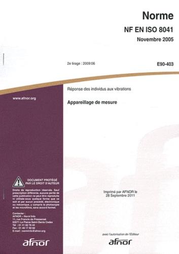 AFNOR - Norme NF EN ISO 8041 Réponse des individus aux vibrations - Appareillage de mesure.