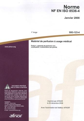 AFNOR - Norme NF EN ISO 8536-4 Matériel de perfusion à usage médical - Partie 4 : appareils de perfusion non réutilisables à alimentation par gravité.