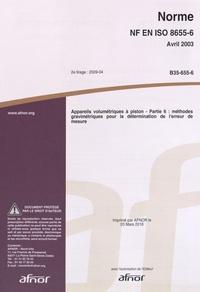 Norme NF EN ISO 8655- 6 Appareils volumétriques à piston - Partie 6 : méthodes gravimétriques pour la détermination de lerreur de mesure.pdf