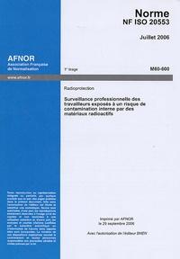 Norme NF ISO 20553 Juillet 2006 Radioprotection - Surveillance professionnelle des travailleurs exposés à un risque de contamination interne par des matériaux radioactifs.pdf