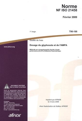 AFNOR - Norme NF ISO 21458 Qualité de l'eau - Dosage du glyphosate et de l'AMPA - Méthode par chromatographie liquide à haute performance (CLHP) et détection fluorimétrique.