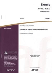 Norme NF ISO 30300 Information et documentation - Systèmes de gestion des documents dactivité - Principes essentiels et vocabulaire.pdf