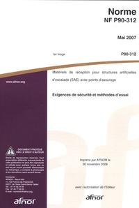 Norme NF P90-312 Matériels de réception pour structures artificielles descalade (SAE) avec points dassurage - Exigences de sécurité et méthodes dessai.pdf
