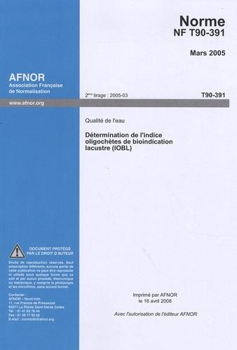 AFNOR - Norme NF T90-391 mars 2005 - Qualité de l'eau, détermination de l'indice oligochètes de bioindication lacustre (IOBL).