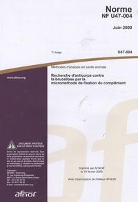 Norme NF U47-004 Méthodes danalyse en santé animale - Recherches danticorps contre la brucellose par la microméthode de fixation du complément.pdf