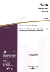 Norme NF U47-004, Méthodes danalyse en santé animale - Recherche danticorps contre la brucellose par la microméthode de fixation du complément.pdf