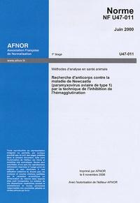 Norme NF U47-011 Juin 2000 Méthodes danalyse en santé animale - Recherche danticorps contre la maladie de Newcastle (paramyxovirus aviaire de type 1) par la technique de linhibition de lhémagglutination.pdf