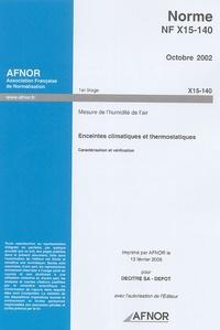 AFNOR - Norme NF X15-140 Octobre 2002 Mesure de l'humidité de l'air - Enceintes climatiques et thermostatiques Caractérisation et vérification.