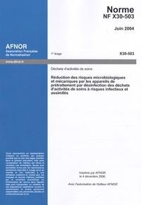 Norme NF X30-503, Juin 2004, Réduction des risques microbiologiques et mécaniques par les appareils de prétraitement par désinfection des déchets dactivités de soins à risques infectieux et assimilés - Déchets dactivités de soins.pdf