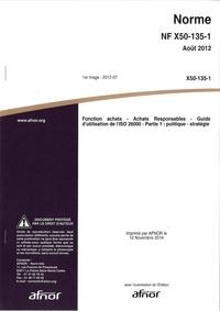 Norme NF X50-135-1 Fonction achats - Achats Responsables - Guide dutilisation de lISO 26000 - Partie 1 : politique - stratégie.pdf