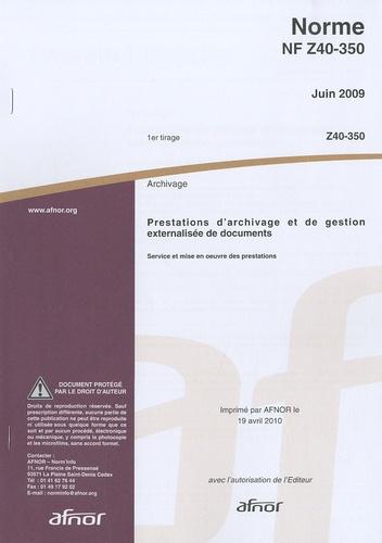 AFNOR - Norme NF Z40-350 Archivage - Prestations d'archivage et de gestion externalisée de documents - Service et mise en oeuvre des prestations.