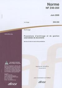 AFNOR - Norme NF Z40-350 juin 2009 - Archivage - Prestations d'archivage et de gestion externalisée de documents - Service et mise en oeuvre des prestations.
