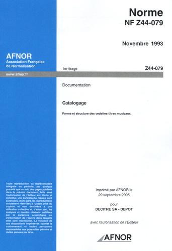 AFNOR - Norme NF Z44-79 Novembre 1993 Documentation - Catalogage : Forme et structure des vedettes titres musicaux.