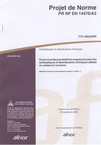 AFNOR - Projet de norme PR NF EN 14476/A2 Antiseptique et désinfectants chimiques - Essai virucide quantitatif de suspension pour les antiseptiques et définfectants chimiques utilisés en médecine humaine.