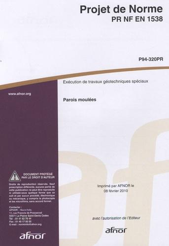 AFNOR - Projet de norme PR NF en 1538 Exécution de travaux géotechniques spéciaux - Parois moulées.