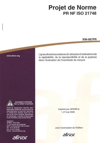 AFNOR - Projet de norme PR NF ISO 21748 - Lignes directrices relatives à l'utilisation d'estimations de la répétabilité, de la reproductibilité et de la justesse dans l'évaluation de l'incertitude de mesure, édition bilingue français-anglais.