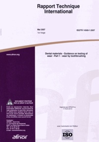 Rapport technique international ISO/TR 14569-1:2007 Dental materials - Guidance on testing of wear Part 1 : wear by toothbrushing.pdf