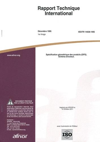 AFNOR - Rapport technique international ISO/TR 14638:1995 Spécification géométrique des produits (GPS) - Schéma directeur.