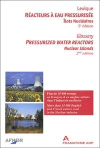 AFNOR - Réacteurs à eau pressurisée : Pressurized water reactors. - Ilots nucléaires : Nuclear islands, Lexique : Glossary, 2ème édition : 2nd edition.