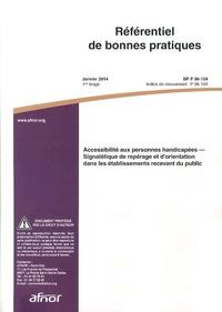 Référentiel de bonnes pratiques BP P96-104 Accessibilité aux personnes handicapées - Signalétique de repérage et dorientation dans les établissements recevant du public.pdf