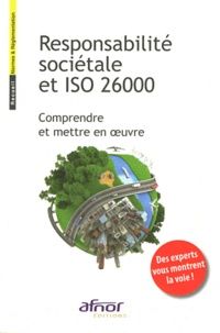 AFNOR - Responsabilité sociétale et ISO 26000 - Comprendre et mettre en oeuvre.