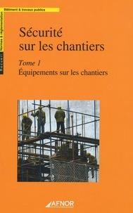 Sécurité sur les chantiers - Tome 1, Equipements sur les chantiers.pdf