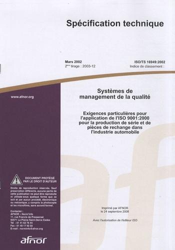 AFNOR - Spécification technique ISO/TS 16949:2002 Systèmes de management de la qualité - Exigences particulières pour l'application de l'ISO 9001:2000 pour la production de série et de pièces de rechange dans l'industrie automobile.