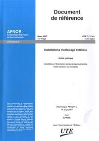 AFNOR - UTE C17-202 Guide pratique - Installations d'illumination temporaire par guirlandes, motifs lumineux ou luminaires.