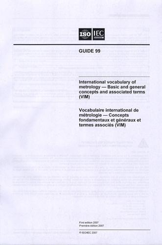 AFNOR - Vocabulaire international de métrologie - Concepts fondamentaux et généraux et termes associés (VIM) - Guide 99 ISO/IEC, édition bilingue français-anglais.