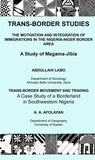 Afolayan A.A. et Labo Abdulahi - Trans-Border Studies - The Motivation and Integration of Immigrations in the Nigeria-Niger Border Area/ Transborder Movement and Trading. A Case Study of a Borderland in Southwestern.