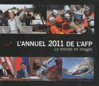 AFP - L'annuel 2011 de l'AFP - Le monde en images, édition bilingue français-anglais.