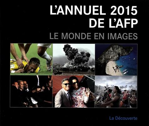 AFP - L'annuel 2015 de l'AFP - Le monde en images.