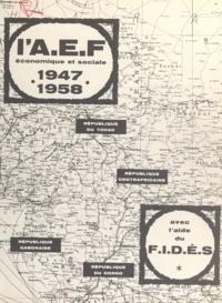Afrique équatoriale française et  F.I.D.É.S. - L'A. E. F. économique et sociale, 1947-1958.
