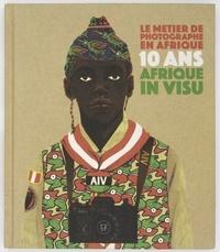 Afrique in Visu - Le métier de photographe en Afrique - 10 ans Afrique in visu.
