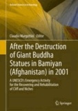 After the Destruction of Giant Buddha Statues in Bamiyan (Afghanistan) in 2001 - A UNESCO's Emergency Activity for the Recovering and Rehabilitation of Cliff and Niches.