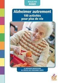 AG&D - Alzheimer autrement - 100 activités pour plus de vie ! La méthode Montessori au service des personnes âgées.
