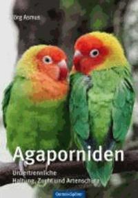 Agaporniden - Haltung, Zucht und Artenschutz.