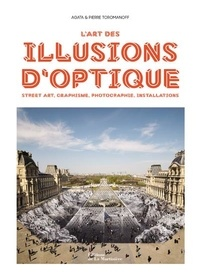 L'art des illusions d'optique - Agata Toromanoff |