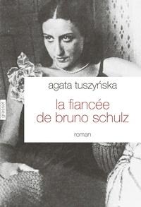 Agata Tuszynska - La fiancée de Bruno Schulz - roman traduit du polonais par Isabelle Jannès-Kalinowski.