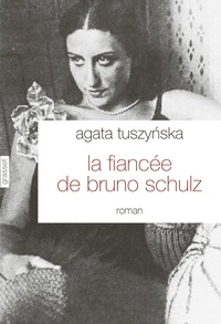 Agata Tuszynska - La fiancée de Bruno Schulz.