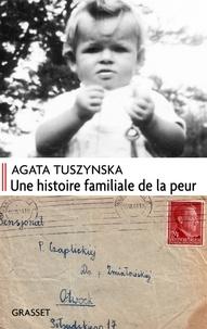 Agata Tuszynska - Une histoire familiale de la peur.