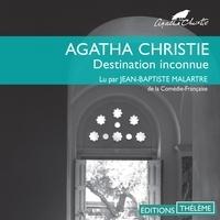Agatha Christie et Jean-Baptiste Malartre - Destination inconnue.