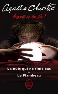 Agatha Christie - Esprit es-tu là ? - La nuit qui n'en finit pas ; Le Flambeau.